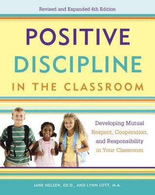 Positive Discipline In The Classroom - Nelsen, Jane, and Lott, Lynn