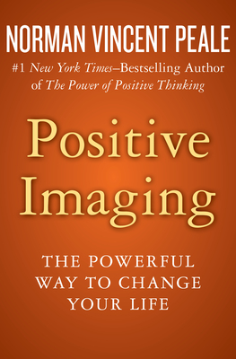 Positive Imaging: The Powerful Way to Change Your Life - Peale, Norman Vincent, Dr.