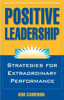 Positive Leadership: Strategies for Extraordinary Performance - Cameron, Kim