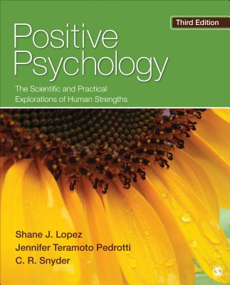 Positive Psychology: The Scientific and Practical Explorations of Human Strengths - Lopez, Shane J, PH.D., and Pedrotti, Jennifer Teramoto, and Snyder, Charles Richard