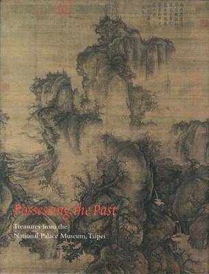 Possessing the Past: Treasures from the National Palace Museum, Taipei - Fong, Wen C, and Watt, James C Y