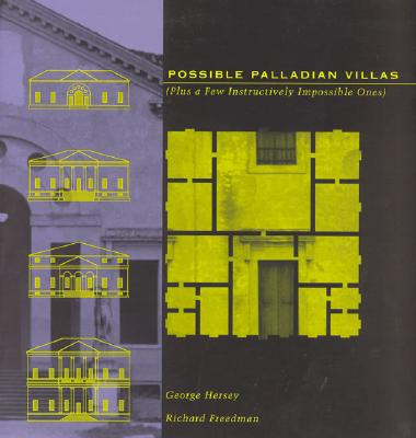 Possible Palladian Villas: (Plus a Few Instructively Impossible Ones) - Hersey, George, and Freedman, Richard