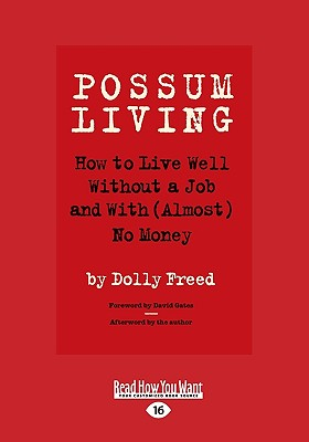 Possum Living: How to Live Well Without a Job and with (Almost) No Money - Freed, Dolly