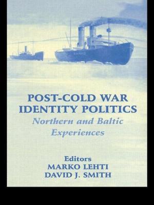 Post-Cold War Identity Politics: Northern and Baltic Experiences - Lehti, Marko (Editor)