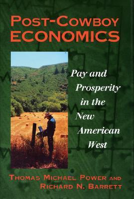 Post-Cowboy Economics - Power, Thomas M, and Barrett, Richard