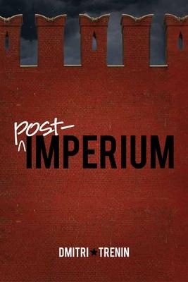 Post-Imperium: A Eurasian Story - Trenin, Dmitri V