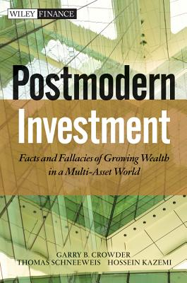 Post Modern Investment: Facts and Fallacies of Growing Wealth in a Multi-asset World - Crowder, Garry B., and Schneeweis, Thomas, and Kazemi, Hossein