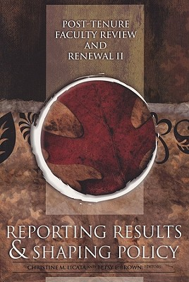 Post-Tenure Faculty Review and Renewal II: Reporting Results and Shaping Policy - Licata, Christine M (Editor), and Brown, Betsy E (Editor)