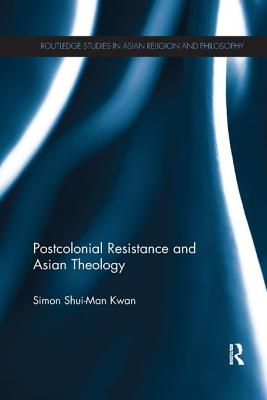 Postcolonial Resistance and Asian Theology - Kwan, Simon Shui-Man