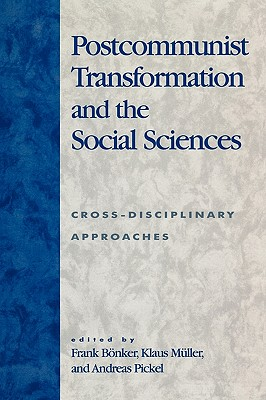Postcommunist Transformation and the Social Sciences: Cross-Disciplinary Approaches - Bonker, Frank (Editor)