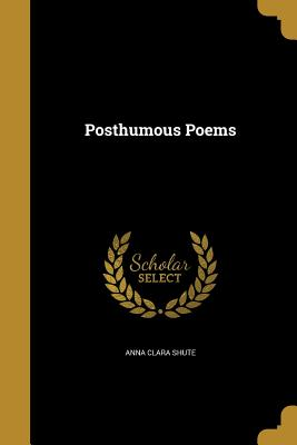 Posthumous Poems - Shute, Anna Clara