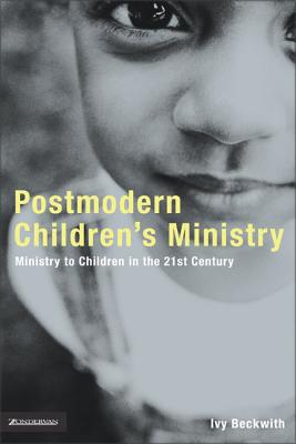 Postmodern Children's Ministry: Ministry to Children in the 21st Century Church - Beckwith, Ivy, and Altson, Renee N, and Burke, Spencer