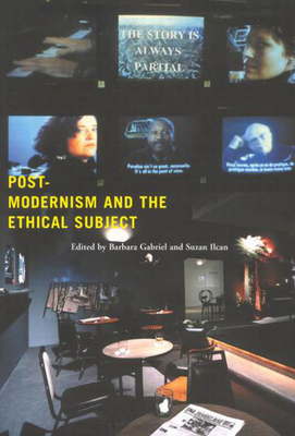 Postmodernism and the Ethical Subject - Gabriel, Barbara, and Ilcan, Suzan