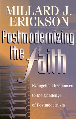 Postmodernizing the Faith: Evangelical Responses to the Challenge of Postmodernism - Erickson, Millard J