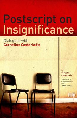 PostScript on Insignificance: Dialogues with Cornelius Castoriadis - Castoriadis, Cornelius, and Rockhill, Gabriel (Translated by), and Garner, John V (Translated by)