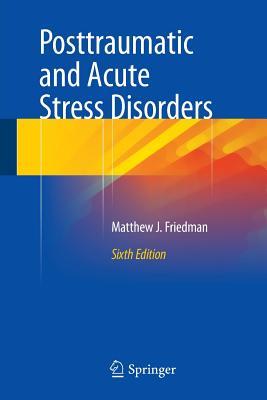 Posttraumatic and Acute Stress Disorders - Friedman, Matthew J, MD, PhD