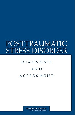 Posttraumatic Stress Disorder: Diagnosis and Assessment - Institute of Medicine, and Board on Population Health and Public Health Practice, and Committee on Gulf War and Health...