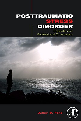 Posttraumatic Stress Disorder: Scientific and Professional Dimensions - Ford, Julian D, PhD, Abpp