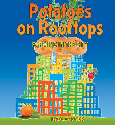 Potatoes on Rooftops: Farming in the City - Dyer, Hadley