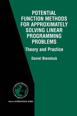 Potential Function Methods for Approximately Solving Linear Programming Problems: Theory and Practice - Bienstock, Daniel