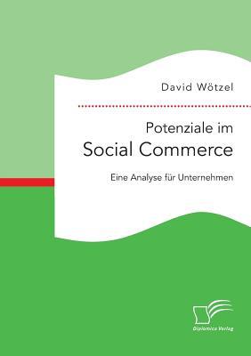 Potenziale Im Social Commerce: Eine Analyse Fur Unternehmen - Wotzel, David