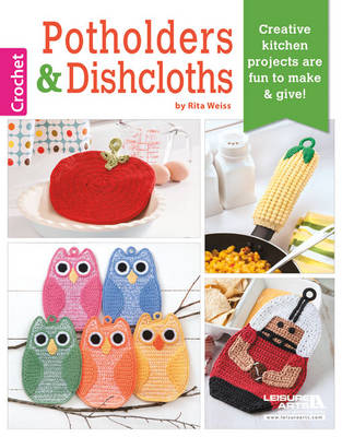 Potholders & Dishcloths: Creative Kitchen Projects are Fun to Make & Give! - Weiss, Rita