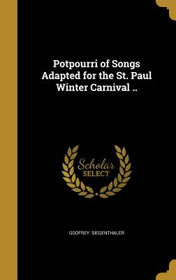 Potpourri of Songs Adapted for the St. Paul Winter Carnival .. - Siegenthaler, Godfrey