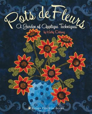 Pots de Fleurs: A Garden of Applique Techniques - Delaney, Kathy, R.N.