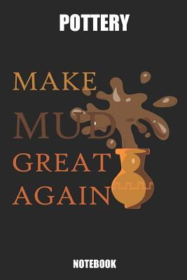 Pottery Make Mud Great Again Notebook: Great Gift Idea Ceramic Ware Lover (6x9 - 100 Pages Dot Grid) - Publishing, Vanessa