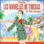 Poulenc: Les Mamelles de Tiresias; Le Bal masqu?
