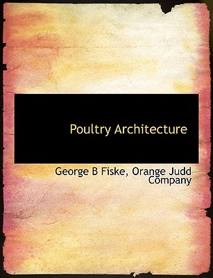 Poultry Architecture - Fiske, George B, and Orange Judd Company, Judd Company (Creator)
