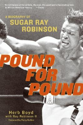 Pound for Pound: A Biography of Sugar Ray Robinson - Boyd, Herb, and Robinson, Ray