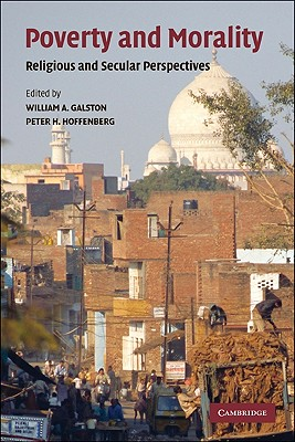 Poverty and Morality: Religious and Secular Perspectives - Galston, William A (Editor), and Hoffenberg, Peter H (Editor)