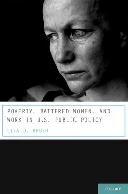 Poverty, Battered Women, and Work in U.S. Public Policy - Brush, Lisa D