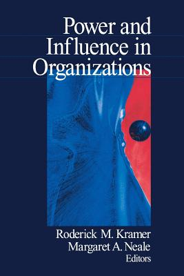 Power and Influence in Organizations - Kramer, Roderick M (Editor), and Neale, Margaret A (Editor)