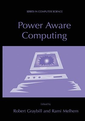 Power Aware Computing - Graybill, Robert (Editor), and Melhem, Rami (Editor)