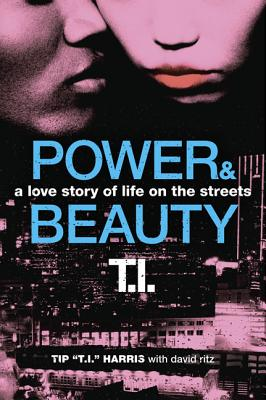 Power & Beauty: A Love Story of Life on the Streets - Harris, Tip 'T I ', and Ritz, David