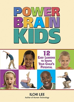 Power Brain Kids: 12 Easy Lessons to Ignite Your Child's Potential - Lee, Ilchi