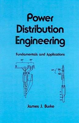 Power Distribution Engineering: Fundamentals and Applications - Burke, James J