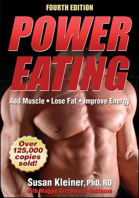 Power Eating - Kleiner, Susan M, Ph.D., R.D., and Greenwood-Robinson, Maggie, PH.D., PH D