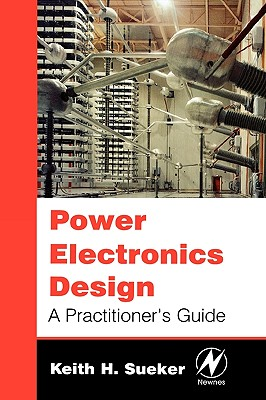 Power Electronics Design: A Practitioner's Guide - Sueker, Keith H