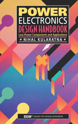 Power Electronics Design Handbook: Low-Power Components and Applications - Kularatna, Nihal