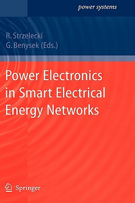 Power Electronics in Smart Electrical Energy Networks - Strzelecki, Ryszard (Editor), and Benysek, Grzegorz (Editor)