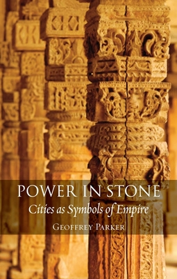 Power in Stone: Cities as Symbols of Empire - Parker, Geoffrey