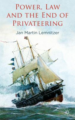 Power, Law and the End of Privateering - Lemnitzer, Jan Martin