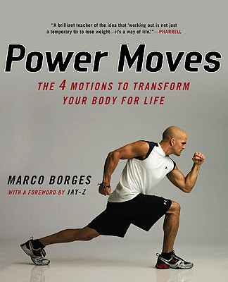 Power Moves: The Four Motions to Transform Your Body for Life - Borges, Marco, and Jay-Z (Foreword by)
