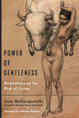 Power of Gentleness: Meditations on the Risk of Living - Dufourmantelle, Anne, and Payne, Katherine (Translated by), and Salle, Vincent (Translated by)