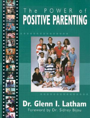 Power of Positive Parenting: A Wonderful Way to Raise Children - Latham, Glenn, and Bijou, Sidney W (Foreword by)