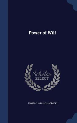 Power of Will - Haddock, Frank C 1853-1915