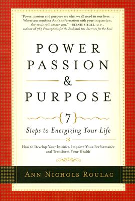 Power, Passion and Purpose: 7 Steps to Energizing Your Life - Roulac, Ann Nichols